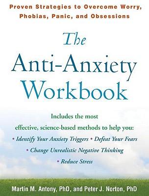 The Anti-Anxiety Workbook By Antony, Martin M./ Norton, Peter J.